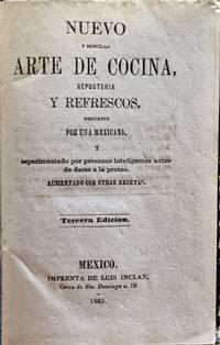 NUEVO Y SENCILLO ARTE DE COCINA, REPOSTERIA Y REFRESCOS, DISPUESTO POR UNA MEXICANA Y EXPERIMENTADO POR PERSONAS INTELIGENTES ANTES DE DARSE A LA PRENSA. AUMENTADO CON OTRAS RECETAS