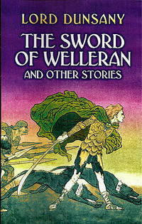 The Sword of Welleran: And Other Stories by  Edward John (Lord Dunsany) Dunsany - Paperback - 2005 - from Ziesings and Biblio.com