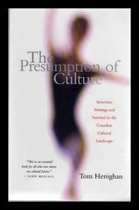 image of THE PRESUMPTION OF CULTURE - Structure Strategy and Survival in the Canadian Cultural Landscape
