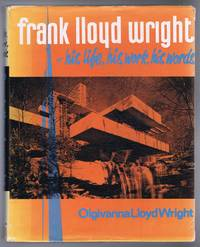 Frank Lloyd Wright - his life, his work, his words