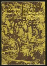 Pocz tki Malarstwa Historycznego W Polsce: Studia Z Historii Sztuki: Tom XXXIV
