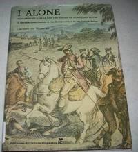 I Alone, Bernardo de Galvez and the Taking of Pensacola in 1781: A Spanish Contribution to the...
