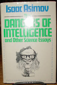 The Dangers of Intelligence and Other Science Essays by  Isaac Asimov - First Printing - 1986 - from Old Saratoga Books and Biblio.com