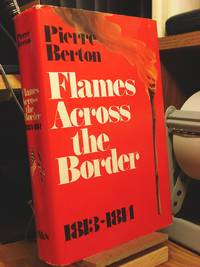 Flames Across the Border: The Invasion of Canada 1813-1814 by  Pierre Berton - Hardcover - 1983 - from Henniker Book Farm and Biblio.com