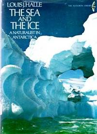 The Sea And The Ice: A Naturalist In Antarctica