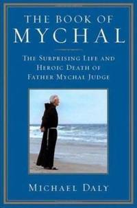The Book of Mychal : The Surprising Life and Heroic Death of Father Mychal Judge