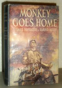 Monkey Goes Home by Imre Hofbauer and Harold Kelly - First Edition - 1949 - from Washburn Books and Biblio.com
