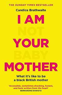 image of I Am Not Your Baby Mother: THE SUNDAY TIMES BESTSELLER