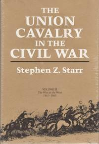 The Union Cavalry in the Civil War. Volume III The War in the West 1861-1865