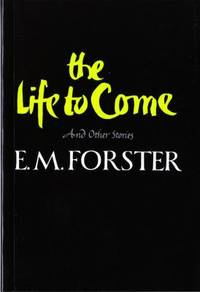 The Life to Come : And Other Stories by E. M. Forster - Paperback - 1987 - from ThriftBooks (SKU: G0393304426I3N00)