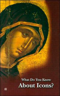 What Do you Know about Icons? - An Aesthetic, Historical and Theological Approach to the Icons...