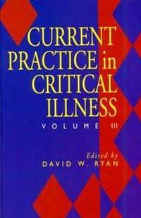 Current Practice in Critical Illness: Vol III