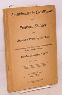 image of Amendments to constitution and proposed statutes with arguments respecting same to be submitted to the electors of the State of California at the general election on Tuesday, November 7, 1922