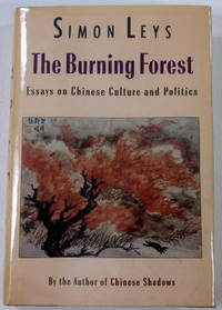 The Burning Forest: Essays on Chinese Culture and Politics