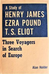 image of Three Voyagers in Search of Europe. a Study of Henry James, Ezra Pound and T.S. Eliot