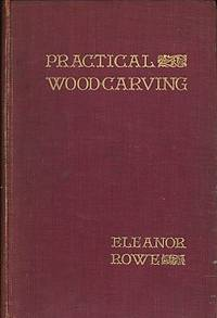 Practical Wood-Carving. A Book for the Student, Carver, Teacher, Designer, and Architect