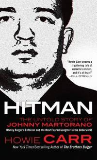 Hitman : The Untold Story of Johnny Martorano: Whitey Bulger's Enforcer and the Most Feared Gangster in the Underworld