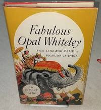 FABULOUS OPAL WHITELEY From Oregon Logging Camp to Princess in India by Bede, Elbert