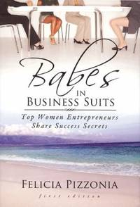 Babes in Business Suits : Top Women Entrepreneurs by Felicia Pizzonia - 2009