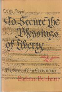 To Secure the Blessings of Liberty; The Story of Our Constitution by  Barbara Bonham - 1st Edition - 1970 - from Bytown Bookery and Biblio.com