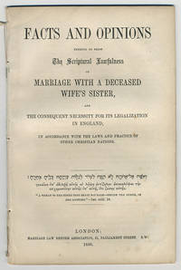 Facts and opinions tending to show the Scriptural lawfulness of marriage with a deceased wife's sister, and the consequent necessity for its legalization in England, in accordance with the laws and practice of other Christian nations.