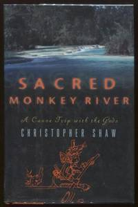 image of Sacred Monkey River ;  A Canoe Trip with the Gods   A Canoe Trip with the  Gods