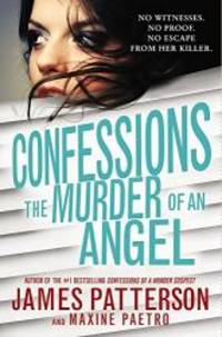Confessions: The Murder of an Angel by James Patterson - 2015-09-08