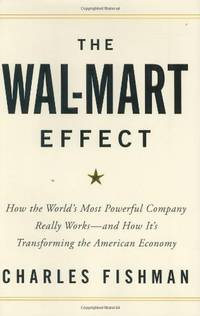 The Wal-Mart Effect: How the World's Most Powerful Company Really Works--And How It's Transforming the American Economy by  Charles Fishman - Paperback - from World of Books Ltd and Biblio.com