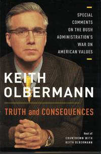 image of Truth And Consequences Special Comments on the Bush Administration's War  on American Values