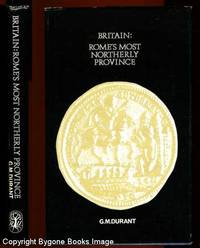Britain Rome's Most Northerly Province A History of Roman Britain AD 43 - AD 450