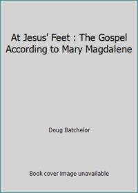 At Jesus' Feet : The Gospel According to Mary Magdalene