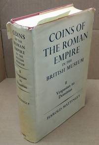 COINS OF THE ROMAN EMPIRE IN THE BRITISH MUSEUM. VOLUME II, VESPASIAN TO DOMITIAN (A CATALOGUE OF THE ROMAN COINS IN THE BRITISH MUSEUM)