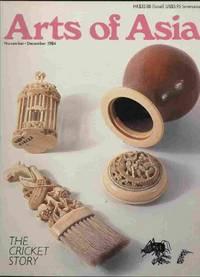 image of Arts of Asia - November/December, 1984 Crickets, Metalwork of the Shanghai  Bund, Kampong Pastimes