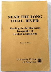Near the Long Tidal River: Readings in the Historical Geography of Connecticut