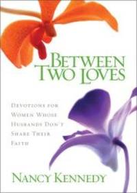 Between Two Loves: Devotions for Women Whose Husbands Don't Share Their Faith