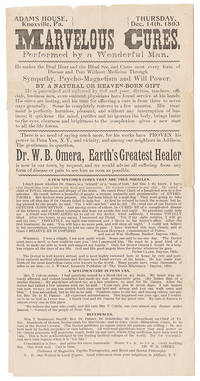 MARVELOUS CURES. PERFORMED BY A WONDERFUL MAN. HE MAKES THE DEAF HEAR AND THE BLIND SEE, AND CURES MOST EVERY FORM OF DISEASE AND PAIN WITHOUT MEDICINE THROUGH SYMPATHY, PSYCHO-MAGNETISM AND WILL POWER. BY A NATURAL HEAVEN-BORN GIFT ... DR. W. B. OMERA, EARTH'S GREATEST HEALER ... [caption title]