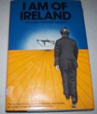 I Am of Ireland: The Realities and Romance of Irishness and the IRA, as an Irish American...