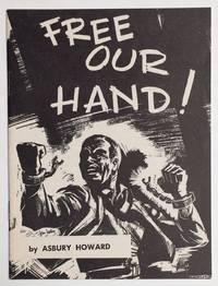 image of Free our hand! An address by Asbury Howard, Regional Director at Bessemer, Alabama for the International Union of Mine, Mill and Smelter Workers. Delivered at IUMM&SW Convention, Nogales, Arizona, September 13, 1951
