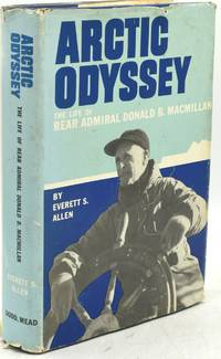 ARCTIC ODYSSEY.  THE LIFE OF REAR ADMIRAL DONALD B. MacMILLAN PRESENTATION COPY FROM THE SUBJECT