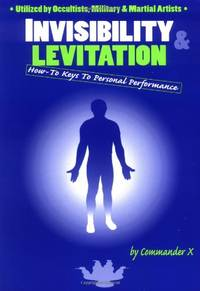 Invisibility & Levitation: How-To Keys To Personal Performances: Utilized by Occultists,...