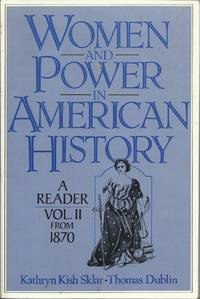 Women and Power in American History: A Reader, Volume II from 1870