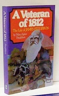 A Veteran Of 1812. The Life Of James Fitzgibbon