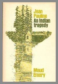 Jean Pauline  An Indian Tragedy by  Maud Emery - First Edition - 1976 - from Gilt Edge Books (SKU: B1203)
