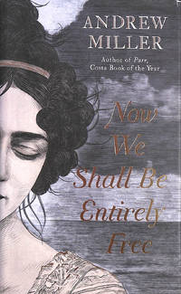 Now We Shall Be Entirely Free: The 'magnificent' novel by the Costa winning author of PURE