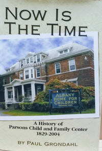 Now is the Time:  A History of the Parsons Child and Family Center  1829-2004