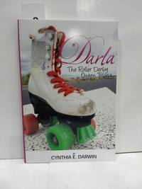 Darla - the Roller Derby Queen - the Trilogy