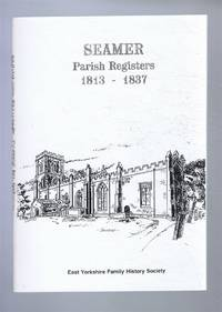 Seamer Parish Registers 1813 to 1837, containing Baptisms & Marriages solemnized, & Burials in the Parish of Seamer in the County of York