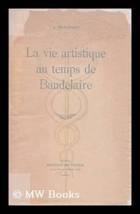 La Vie Artistique Au Temps De Baudelaire / A. Tabarant