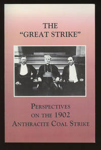 "The ""Great Strike"": Perspectives on the 1902 Anthracite Coal Strike by  Kenneth C.; Robert A. Janosov; et al Wolensky - Paperback - 2002 - from Caliban Books  and Biblio.com"