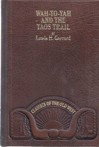 WAH-TO-YAH AND THE TAOS TRAIL; OR PRAIRIE TRAVEL AND THE SCALP DANCES